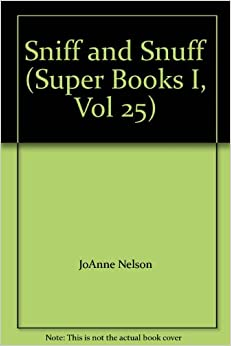 Sniff and Snuff (Super Books I, Vol 25): JoAnne Nelson