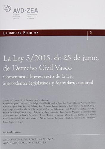 La Ley 5/2015, de 25 de junio, de Derecho Civil Vasco.: Comentarios breves, texto de la ley, antecedentes legislativos y formulario notarial (Lanbideak)
