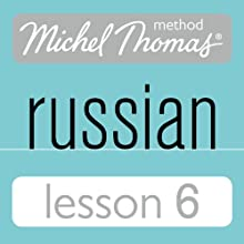 Michel Thomas Beginner Russian, Lesson 6 Speech by Natasha Bershadski Narrated by Natasha Bershadski
