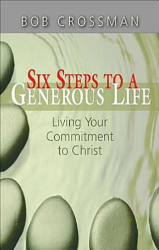 Six Steps to a Generous Life: Living Your Commitment to Christ