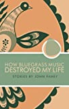 How Bluegrass Music Destroyed My Life (0965618323) by John Fahey