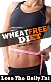 Wheat Free Diet: Lose the belly fat weight loss plan and wheat free recipe cookbook. Ideal diet for wheat, gluten and food allergy sufferers