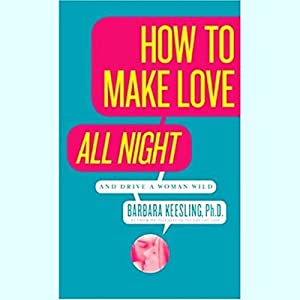 How to Make Love All Night (and Drive a Woman Wild) Audiobook