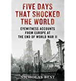 Five Days That Shocked the World: Eyewitness Accounts from Europe at the End of World War II (Hardback) - Common