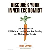 Discover Your Inner Economist | [Tyler Cowen]