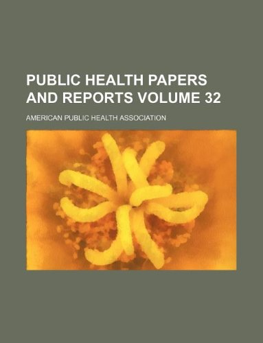 Public Health Papers and Reports Volume 32