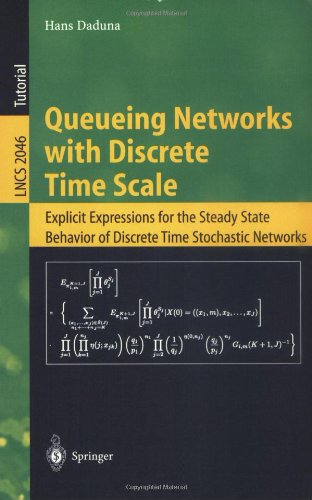 Queueing Networks with Discrete Time Scale: Explicit Expressions for the Steady State Behavior of Discrete Time Stochastic Networks (Lecture Notes in Computer Science)
