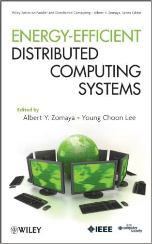 Energy Efficient Distributed Computing Systems (Wiley Series on Parallel and Distributed Computing) written by Albert Y. Zomaya
