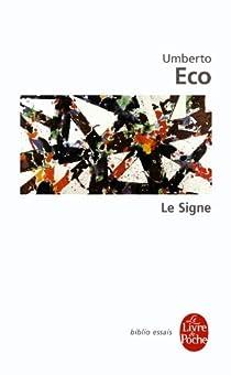 Le signe : Histoire et analyse d'un concept par Eco