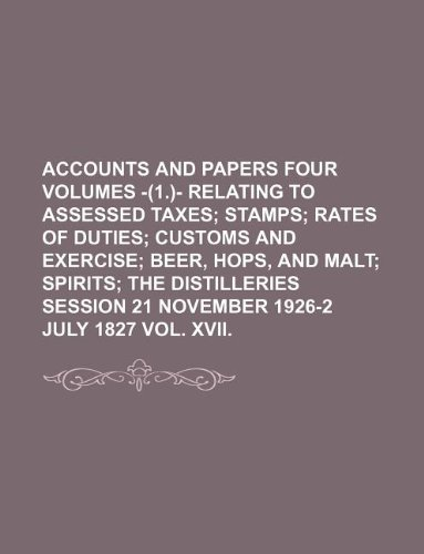 discount duty free ACCOUNTS AND PAPERS FOUR VOLUMES -(1.)- RELATING TO ASSESSED TAXES;  STAMPS RATES OF DUTIES CUSTOMS AND EXERCISE BEER, HOPS, AND MALT SPIRITS THE ... 21 November 1926-2 July 1827 VOL. XVII.