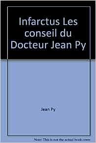 Infarctus Les conseil du Docteur Jean Py: Jean Py: 9782866760687