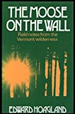 Moose on the Wall: Field Notes from the Vermont Wilderness (0214200221) by Hoagland, Edward