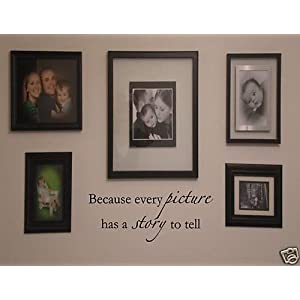 BECAUSE EVERY PICTURE HAS A STORY TO TELL Vinyl wall quotes family lettering home art decal decor