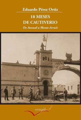 18 Meses De Cautiverio. De Annual A Monte Arruit.