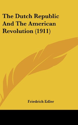 The Dutch Republic And The American Revolution (1911) (Johns Hopkins University Studies in Historical and Political Science)