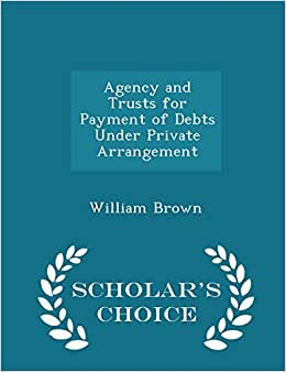 Agency And Trusts For Payment Of Debts Under Private Arrangement - Scholar's Choice Edition