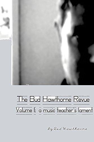Book: Bud Hawthorne Revue - Volume 1 - A Music Teacher's Lament by Bud Hawthorne