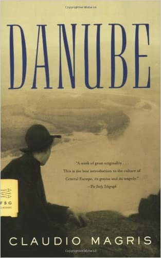 Danube: A Sentimental Journey from the Source to the Black Sea (FSG Classics)