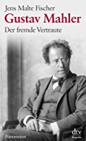 Gustav Mahler: Der fremde Vertraute. Biographie