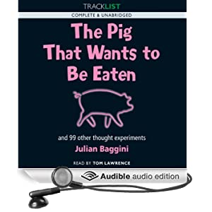 The Pig that Wants to be Eaten: And Ninety-Nine Other Thought Experiments (Unabridged)