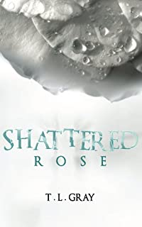 (FREE on 6/11) Shattered Rose by T L Gray - http://eBooksHabit.com