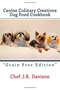 "Canine Culinary Creations ""GRAIN FREE EDITION"" Dog Food Cookbook: For dogs with allergies (Volume 2) from DAV-JAX Publishing"