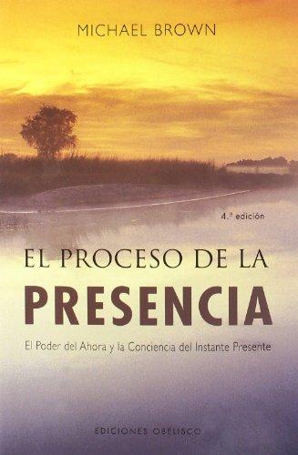 El proceso de la presencia: el poder del ahora y la conciencia del instante presente (NUEVA CONSCIENCIA)