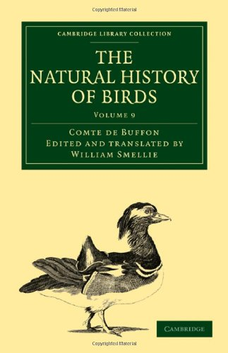 The Natural History of Birds: From the French of the Count de Buffon; Illustrated with Engravings, and a Preface, Notes, and Additions, by the Translator (Cambridge Library Collection - Zoology)