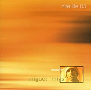 Nite:Life 03: Mixed By Miguel 'Migs'