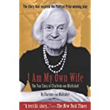 I am My Own Wife: The Real Story of Charlotte Von Mahlsdorfby Charlotte Von Mahlsdorf