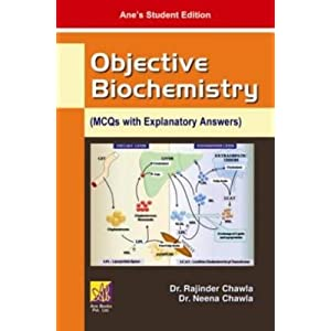 Objective Biochemistry (MCQs with Explanatory Answers)