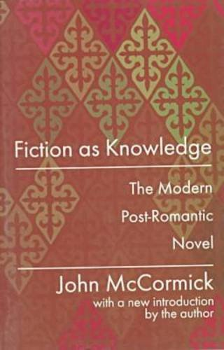 Fiction as Knowledge: The Modern Post-Romantic Novel, John McCormick
