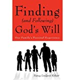 img - for { [ FINDING (AND FOLLOWING) GOD'S WILL: ONE FAMILY'S PERSONAL EXPERIENCE ] } Rohart, Nancy Lindgren ( AUTHOR ) Jun-01-2012 Paperback book / textbook / text book