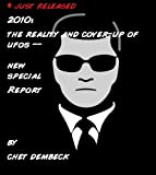JUST RELEASED --2010: The Reality and Cover-Up of UFOs -NEW SPECIAL REPORT