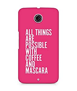 AMEZ all things are possible with coffee and mascara Back Cover For Motorola Nexus 6