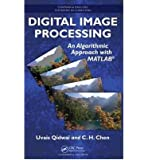Digital Image Processing: An Algorithmic Approach with MATLAB: 1st (First) Edition