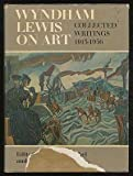 Wyndham Lewis on art;: Collected writings 1913-1956