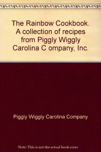 the-rainbow-cookbook-a-collection-of-recipes-from-piggly-wiggly-carolina-c-ompany-inc