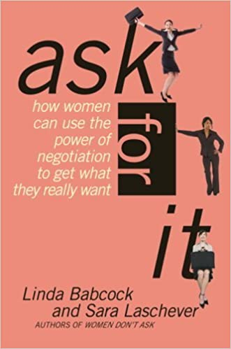 Ask For It: How Women Can Use Negotiation to Get What They Really Want