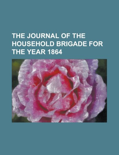 The Journal of the Household Brigade for the Year 1864