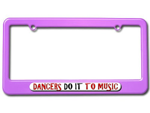 Dancers Do It To Music - Dance License Plate Tag Frame - Color Purple