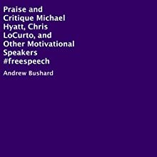 Praise and Critique Michael Hyatt, Chris LoCurto, and Other Motivational Speakers #freespeech | Livre audio Auteur(s) : Andrew Bushard Narrateur(s) : Sidney Miles