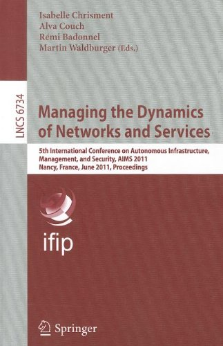 Managing the Dynamics of Networks and Services: 5th International Conference on Autonomous Infrastructure, Management, and Security, AIMS 2011, Nancy, … Networks and Telecommunications)