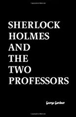 Sherlock Holmes and the Two Professors