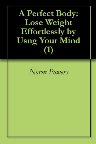 A Perfect Body: Lose Weight Effortlessly by Usng Your Mind (1)