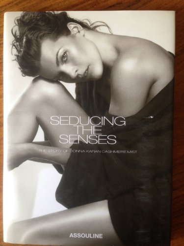 SEDUCING THE SENSES (The Story of Donna Karan Cashmere Mist) PDF