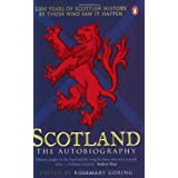 Scotland: The Autobiography: 2,000 Years of Scottish History by Those Who Saw it Happenby Rosemary Goring