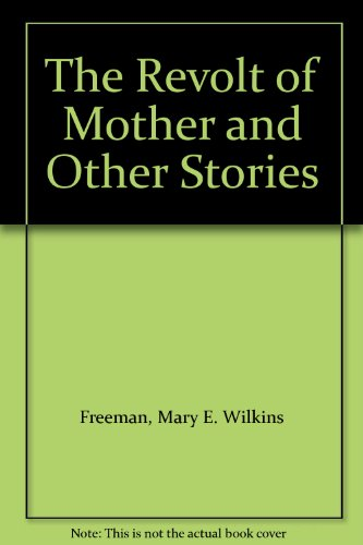the revolt of a mother Free flashcards to help memorize facts about short story by mary e wilkins freeman other activities to help include hangman, crossword, word scramble, games.