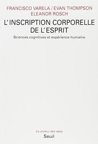 L'inscription corporelle de l'esprit : Sciences cognitives et expérience humaine (La couleur des idées)