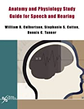 Anatomy and Physiology Study Guide for Speech and Hearing by William R. Culbertson
